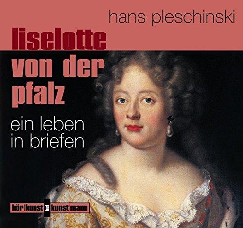 Liselotte von der Pfalz. CD. Ein Leben in Briefen