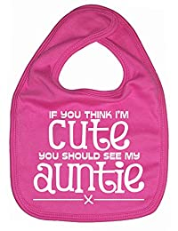 Dirty Fingers, If you think I'm cute, you should see my Auntie, Baby Unisex Bib