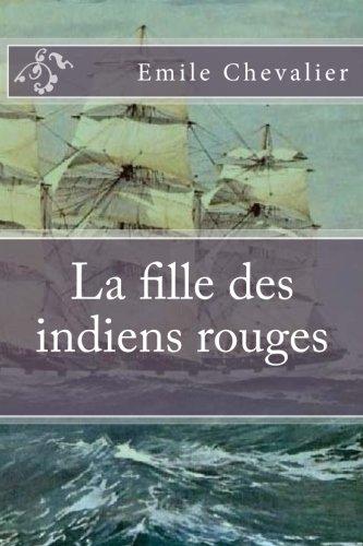 La fille des indiens rouges (Emile Chevalier (Books-G-Ph Ballin-Edition)) (French Edition) PDF