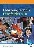 Fahrzeugtechnik Lernfelder 5-8 nach neuem Rahmenlehrplan (Energieversorgungs- und Startsysteme, Motormechanik, Motormanagementsysteme, Abgassysteme)