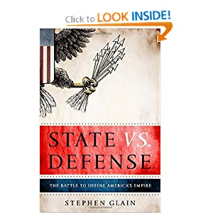 Stephen Glain'sState vs. Defense: The Battle to Define America's Empire [Hardcover]2011 Stephen Glain (Author)