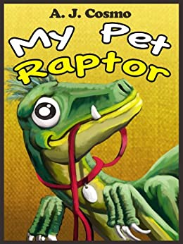 My Pet Raptor by [Cosmo, A.J.]