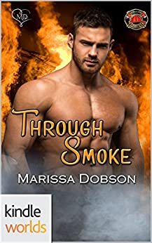 Dallas Fire & Rescue: Through Smoke (Kindle Worlds Novella) by [Dobson, Marissa]