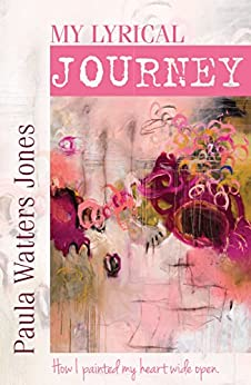 My Lyrical Journey: How I Painted My Heart Wide Open by [Jones, Paula]