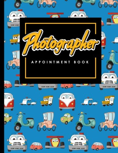 Download Photographer Appointment Book: 4 Columns Appointment Log, Appointment Scheduling Template, Hourly Appointment Book, Cute Cars & Trucks Cover (Volume 29) ebook