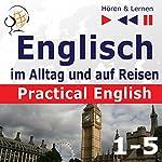 Practical English: Niveau A2 bis B1 (Hören & Lernen: Englisch im Alltag und auf Reisen 1-5) | Dorota Guzik
