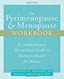 The Perimenopause & Menopause Workbook: A Comprehensive, Personalized Guide to Hormone Health