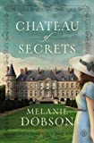 Chateau of Secrets, Melanie Dobson, 1476746117