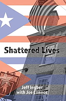 Shattered Lives: Overcoming the Fraunces Tavern Terror by [Ingber, Jeff , Connor, Joe]
