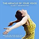 The Miracle of Your Voice, Class 1 - Registrations: Learn to Sing with Confidence and Freedom | Barbara Ann Grant