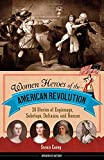 Women Heroes of the American Revolution: 20 Stories of Espionage, Sabotage, Defiance, and Rescue (Women of Action)