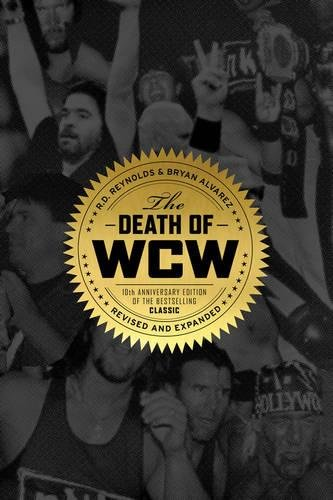 The Death of WCW: 10th Anniversary Edition of the Bestselling Classic — Revised and Expanded