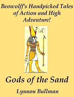 Gods of the Sand (Beowolffs Handpicked Tales of Action and High Adventure!)