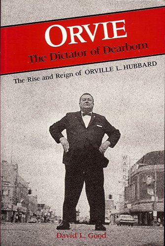 Book cover from Orvie: The Dictator of Dearborn : The Rise and Reign of Orville L. Hubbard (Great Lakes Books) by David L Good