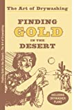 Finding Gold in the Desert: The Art of Drywashing (Prospecting and Treasure Hunting)
