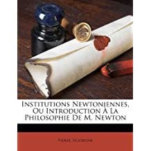 Institutions Newtoniennes, Ou Introduction La Philosophie de M. Newton