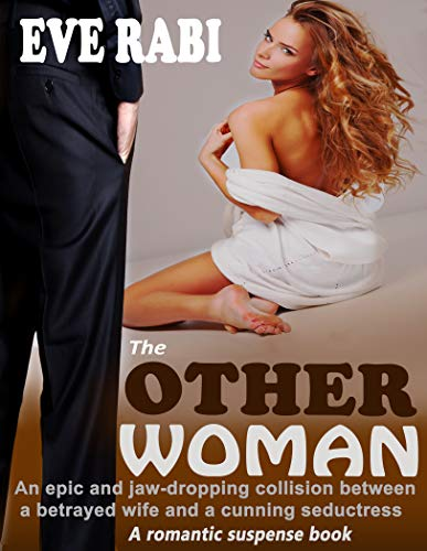 THE OTHER WOMAN: An epic and jaw-dropping collision between a betrayed wife and a cunning seductress: A romantic suspense and psychological thriller about Infidelity, betrayal, rev