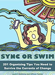 Sync or Swim: 201 Organizing Tips You Need to Survive the Currents of Change