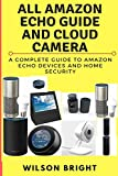 All Amazon Echo Guide and Cloud Camera: Amazon Echo 2nd Generation User Guide