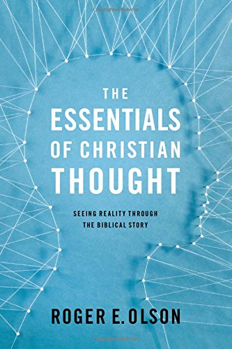 The Essentials of Christian Thought: Seeing Reality through the Biblical Story