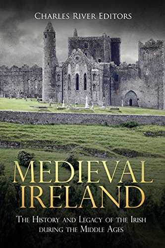 Medieval Ireland: The History and Legacy of the Irish during the Middle Ages