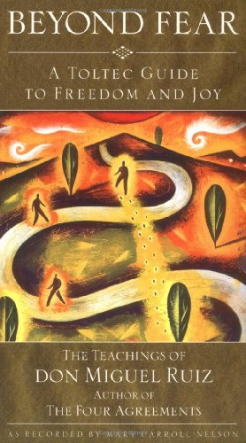 Beyond Fear: A Toltec Guide to Freedom and Joy, The Teachings of Don Miguel Ruiz
