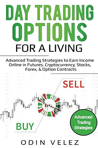 51sgsr4bDUL - Day Trading Options for a Living: Advanced Trading Strategies to Earn Income Online in Futures, Cryptocurrency, Stocks, Forex, & Option Contracts