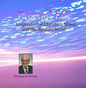 Eternal Life - Inspirational Christian Music and the Spoken Word - Howard Owen