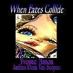 When Fates Collide | Yvonne Mason,Andrea Dean Van Scoyoc