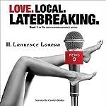 Love. Local. Latebreaking.: Book 1 in the Newsroom Romance Series | H. Laurence Lareau