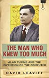The Man Who Knew Too Much: Alan Turing and the invention of computers