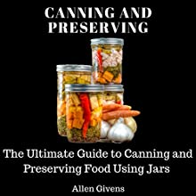 Canning and Preserving: The Ultimate Guide to Canning and Preserving Food Using Jars Audiobook by Allen Givens Narrated by Mindy Newell