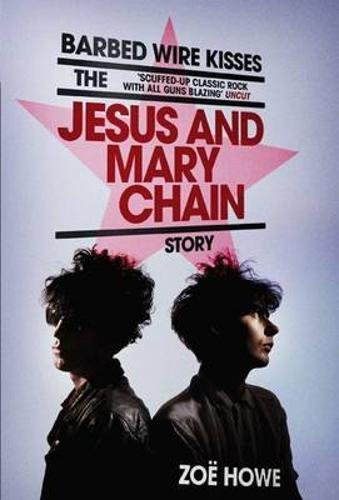 Barbed Wire Kisses: The Jesus and Mary Chain Story (Best Of Jesus And Mary Chain)