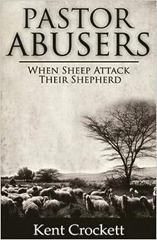 Book Pastor Abusers: When Sheep Attack Their Shepherd by Kent Crockett (June 04,2012)