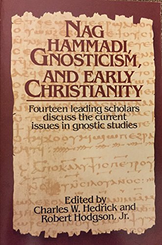 Nag Hammadi, Gnosticism, & Early Christianity: Fourteen Leading Scholars Discuss the Current Issues in Gnostic Studies