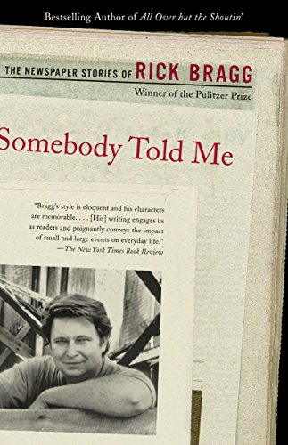 (Somebody Told Me: The Newspaper Stories of Rick Bragg)