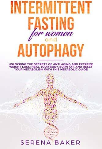 INTERMITTENT FASTING FOR WOMEN AND AUTOPHAGY: 2 manuscripts - Unlocking the secrets of anti aging and extreme weight loss: heal your body, burn fat, and ... your metabolism with this metabolic guide