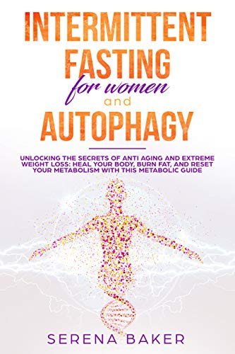 INTERMITTENT FASTING FOR WOMEN AND AUTOPHAGY: 2 manuscripts - Unlocking the  secrets of anti aging and extreme weight loss: heal your body, burn fat,