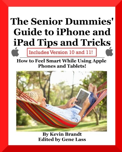 The Senior Dummies' Guide to iPhone and iPad Tips and Tricks: How to Feel Smart While Using Apple Phones and Tablets (Volume 5)