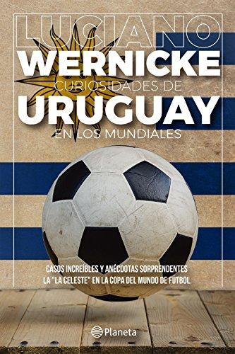 Curiosidades de Uruguay en los Mundiales (Spanish Edition) by [Wernicke, Luciano]