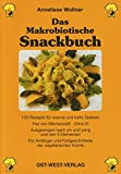 Das Makrobiotische Snackbuch: 150 Rezepte für warme und kalte Speisen, Frei von Milcheiweiß - ohne Ei, Ausgewogen nach Yin und Yang und den 5 ... und Fortgeschrittene der vegetarischen Küche