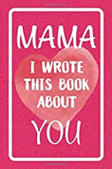 Mama I Wrote This Book About You: Fill In The Blank Book For What You Love About Mama. Perfect For Mama's Birthday, Mother's Day, Christmas Or Just To Show Mama You Love Her! Paperback