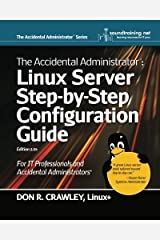 The Accidental Administrator: Linux Server Step-by-Step Configuration Guide by Don R Crawley (2010-10-27) Paperback