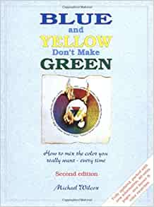 Blue and Yellow Don't Make Green: Wilcox, Michael ...