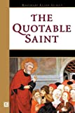 The Quotable Saint, Rosemary Ellen Guiley, 0816043752