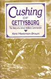 Cushing of Gettysburg: The Story of a Union Artillery Commander