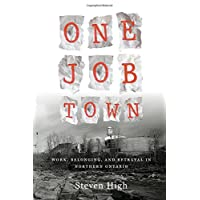 One Job Town: Work, Belonging, and Betrayal in Northern Ontario