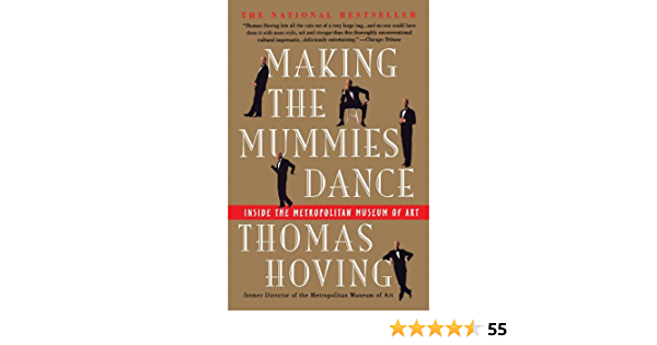 Read Making The Mummies Dance Inside The Metropolitan Museum Of Art By Thomas Hoving