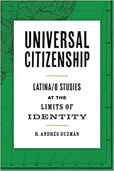Ebook Descargar Libros Universal Citizenship: Latina/o Studies At The Limits Of Identity Kindle Puede Leer PDF