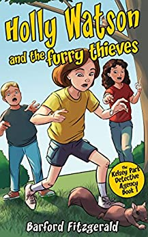 Kelsey Park Detective Agency (Book 1: Holly Watson and the Furry Thieves): A mystery adventure for children aged 7-10 (The Kelsey Park Detective Agency) by [Fitzgerald, Barford]